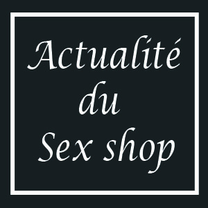 Actualité du Sex Shop